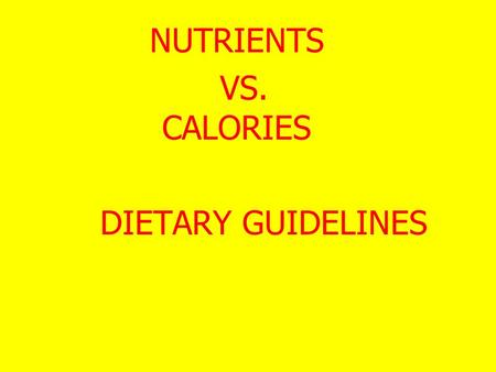 NUTRIENTS VS. CALORIES DIETARY GUIDELINES. Nutrients: Carbohydrates Fats Energy Proteins (calories) Vitamins Minerals Water.