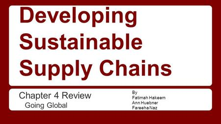 Developing Sustainable Supply Chains Chapter 4 Review Going Global By Fatimah Hakeem Ann Huebner Fareeha Naz.