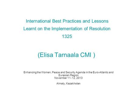 International Best Practices and Lessons Learnt on the Implementation of Resolution 1325 (Elisa Tarnaala CMI ) Enhancing the Women, Peace and Security.