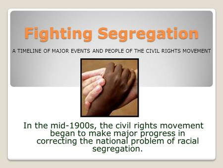 Fighting Segregation In the mid-1900s, the civil rights movement began to make major progress in correcting the national problem of racial segregation.