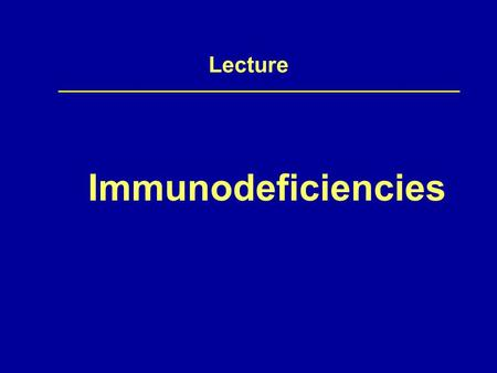 Lecture Immunodeficiencies. Definition Immunodeficiency The inability of the body to produce a sufficient immune response.