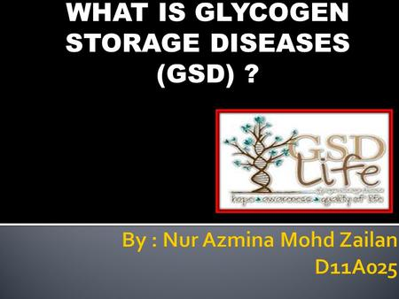 WHAT IS GLYCOGEN STORAGE DISEASES (GSD) ?. - GSD has 2 classes of cause : (a) Genetic (b) Acquired.
