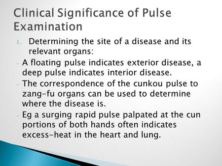 1. Determining the site of a disease and its relevant organs: - A floating pulse indicates exterior disease, a deep pulse indicates interior disease. -