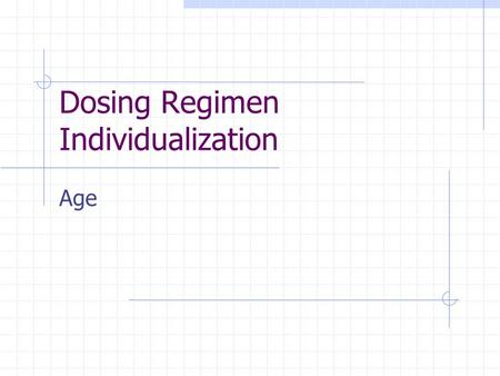 Dosing Regimen Individualization Age. Subcategories Newborn1-7 d Neonate8 d – 2 mo Infant2 mo – 1 yr Child1 – 12 yr Adolescent12 – 20 yr Adult20 – 70.