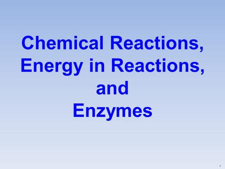Chemical Reactions, Energy in Reactions, and Enzymes f.