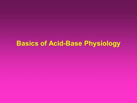 Basics of Acid-Base Physiology. chemicalphysiologic Acid-Base homeostasis involves chemical and physiologic processes responsible for the maintenance.