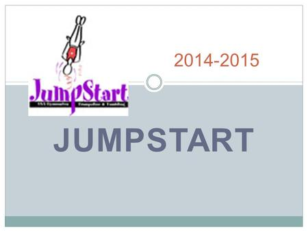 JUMPSTART 2014-2015. Age Determination The athlete will compete the age they will be on December 31 of the year State Testing is held.  All State Testing.