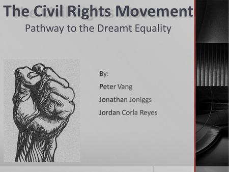 The Civil Rights Movement The Civil Rights Movement Pathway to the Dreamt Equality.