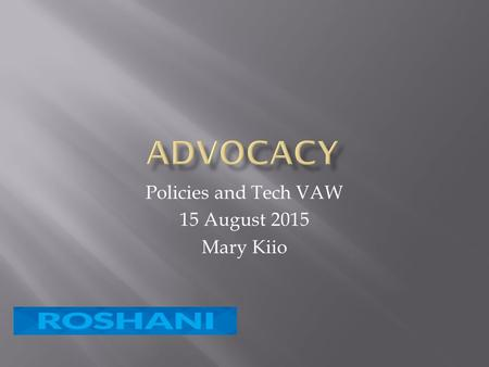 Policies and Tech VAW 15 August 2015 Mary Kiio.