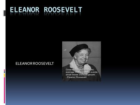 ELEANOR ROOSEVELT. Eleanor Roosevelt Was a woman fighting for human rights.