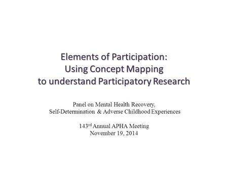 Elements of Participation: Using Concept Mapping to understand Participatory Research Panel on Mental Health Recovery, Self-Determination & Adverse Childhood.
