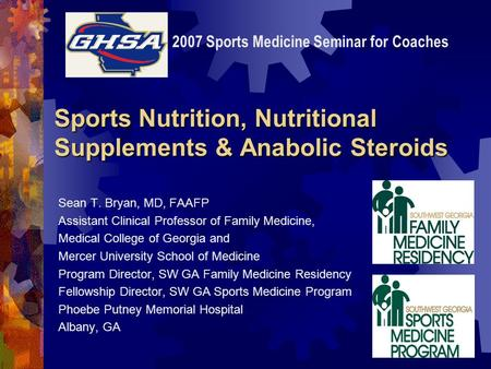 Sports Nutrition, Nutritional Supplements & Anabolic Steroids Sean T. Bryan, MD, FAAFP Assistant Clinical Professor of Family Medicine, Medical College.