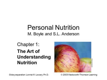 Slide preparation: Lonnie M. Lowery, Ph.D.© 2003 Wadsworth/ Thomson Learning Personal Nutrition M. Boyle and S.L. Anderson Chapter 1: The Art of Understanding.