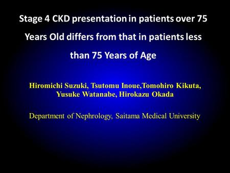 Stage 4 CKD presentation in patients over 75 Years Old differs from that in patients less than 75 Years of Age Hiromichi Suzuki, Tsutomu Inoue,Tomohiro.