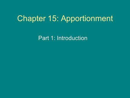 Chapter 15: Apportionment Part 1: Introduction. Apportionment To apportion means to divide and assign in proportion according to some plan. An apportionment.