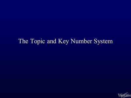 The Topic and Key Number System. Headnotes and the Topic and Key Number System When West receives an opinion from the court, a West attorney-editor identifies.