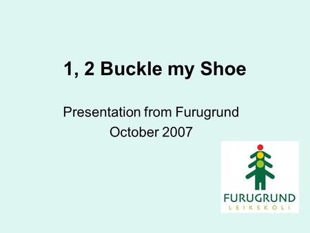 1, 2 Buckle my Shoe Presentation from Furugrund October 2007.