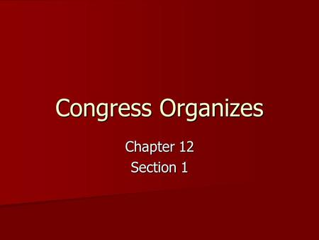 Congress Organizes Chapter 12 Section 1.