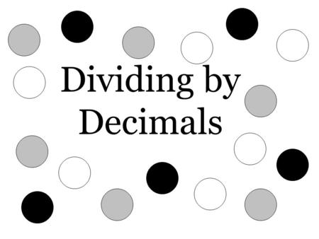 Dividing by Decimals. Dividing decimals is a lot like dividing by a whole number. There is just one thing you need to remember before dividing: You have.