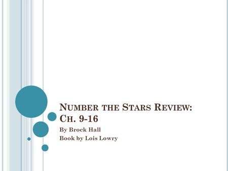 N UMBER THE S TARS R EVIEW : C H. 9-16 By Brock Hall Book by Lois Lowry.