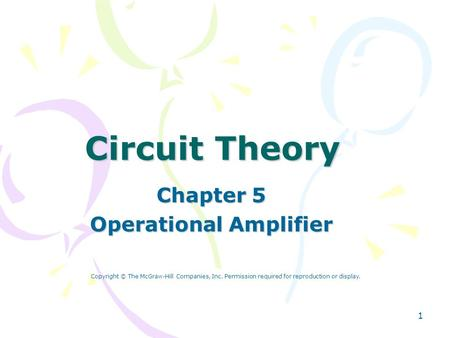 1 Circuit Theory Chapter 5 Operational Amplifier Copyright © The McGraw-Hill Companies, Inc. Permission required for reproduction or display.