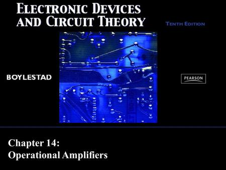 Chapter 14: Operational Amplifiers. Copyright ©2009 by Pearson Education, Inc. Upper Saddle River, New Jersey 07458 All rights reserved. Electronic Devices.