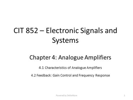 CIT 852 – Electronic Signals and Systems Chapter 4: Analogue Amplifiers 4.1 Characteristics of Analogue Amplifiers 4.2 Feedback: Gain Control and Frequency.