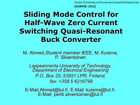 Sliding Mode Control for Half-Wave Zero Current Switching Quasi-Resonant Buck Converter M. Ahmed,Student member IEEE, M. Kuisma, P. Silventoinen Lappeenranta.