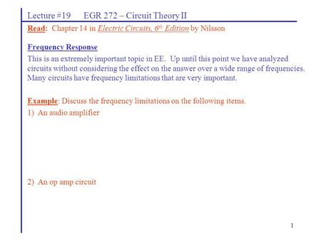 1 Lecture #19 EGR 272 – Circuit Theory II Frequency Response This is an extremely important topic in EE. Up until this point we have analyzed circuits.