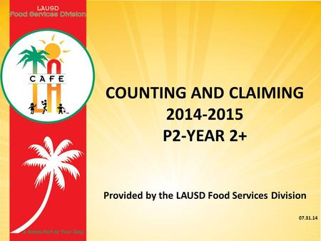 COUNTING AND CLAIMING 2014-2015 P2-YEAR 2+ Provided by the LAUSD Food Services Division 07.31.14.