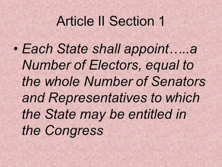 Article II Section 1 Each State shall appoint…..a Number of Electors, equal to the whole Number of Senators and Representatives to which the State may.