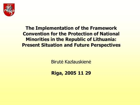 The Implementation of the Framework Convention for the Protection of National Minorities in the Republic of Lithuania: Present Situation and Future Perspectives.