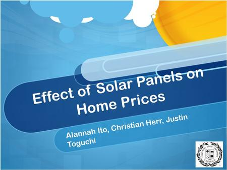 Effect of Solar Panels on Home Prices Alannah Ito, Christian Herr, Justin Toguchi.