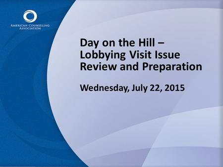 Day on the Hill – Lobbying Visit Issue Review and Preparation Wednesday, July 22, 2015.