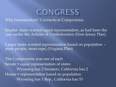 Why bicameralism? Connecticut Compromise Smaller states wanted equal representation, as had been the case under the Articles of Confederation (New Jersey.