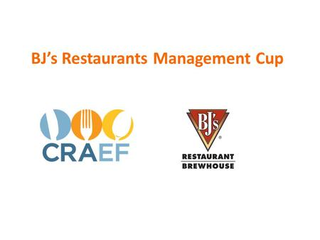 BJ's Restaurants Management Cup. California Restaurant Association Educational Foundation California ProStart Competition Boot Camp 2014-2015 Management.