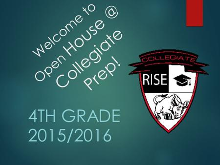 Welcome to Open Collegiate Prep! 4TH GRADE 2015/2016.