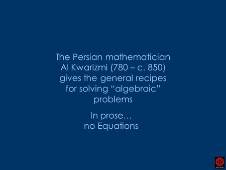 creator of algebra abu ja far ibn Abu ja'far muhammad ibn musa al-khwarizmi al-khwarizmi was known for: at this important center of learning, al-khwarizmi studied algebra.