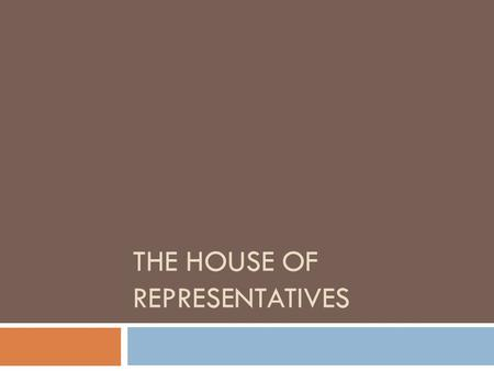 THE HOUSE OF REPRESENTATIVES. House of Representatives.