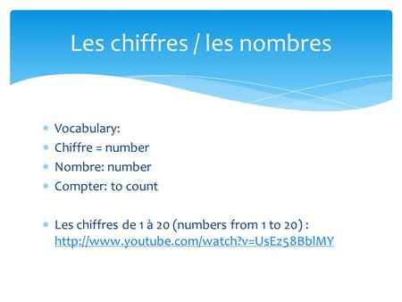  Vocabulary:  Chiffre = number  Nombre: number  Compter: to count  Les chiffres de 1 à 20 (numbers from 1 to 20) :