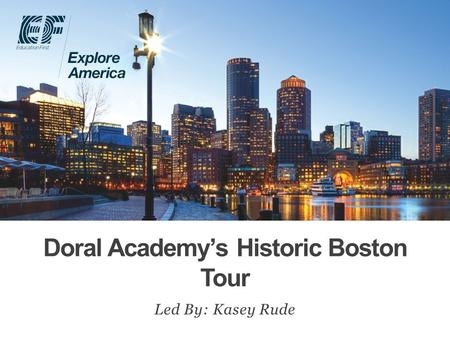 Doral Academy's Historic Boston Tour Led By: Kasey Rude.