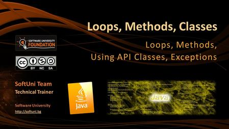Loops, Methods, Classes Loops, Methods, Using API Classes, Exceptions SoftUni Team Technical Trainer Software University