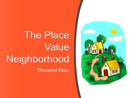 The Place Value Neighborhood Thousand Place. www.BilingualMonster.com Goals Read, write, compare and order whole numbers By the end of this lesson you.