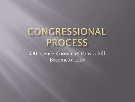 Otherwise Known a s How a Bill Becomes a Law. 
