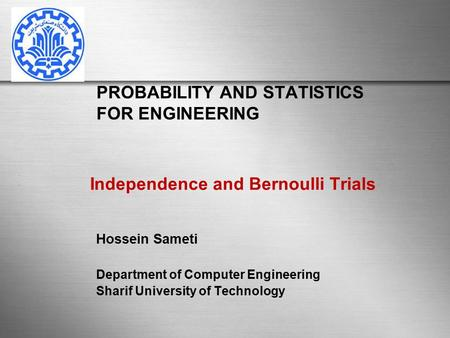 PROBABILITY AND STATISTICS FOR ENGINEERING Hossein Sameti Department of Computer Engineering Sharif University of Technology Independence and Bernoulli.