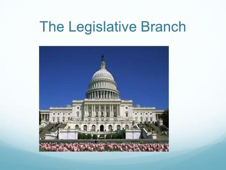 The Legislative Branch. Challenge You are at the Constitutional Convention, making the constitution. One of the hardest parts of making the constitution.