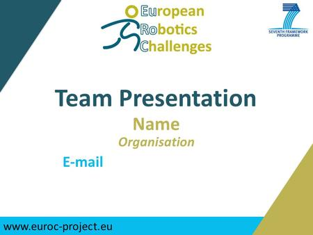 Www.euroc-project.eu Team Presentation Name Organisation E-mail.