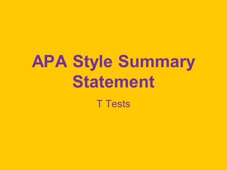 APA Style Summary Statement T Tests. IQ in Vermont The mean IQ of school children in Vermont, M = 100.26, SD = 12.98, was not significantly different.