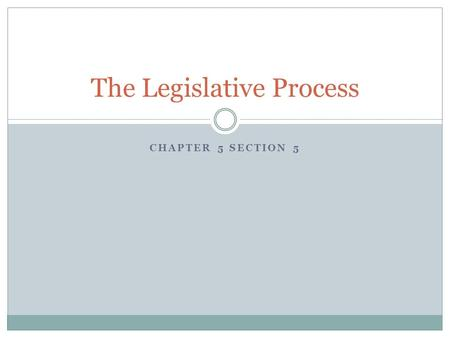 CHAPTER 5 SECTION 5 The Legislative Process. Bills may be introduced in either house and usually get assigned to committees for analysis and revision.
