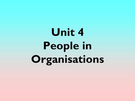 Unit 4 People in Organisations. P1 Skills audit Characteristics audit Careers research - KUDOS Produce a CV Research into job opportunities.